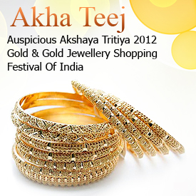 Akshaya Tritiya 2012-Akha Teej: Gold & Gold Jewellery Shopping Festival Of India
