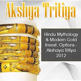 Akshaya Tritiya 2012 in Hindu Mythology & Modern Gold Investment Options